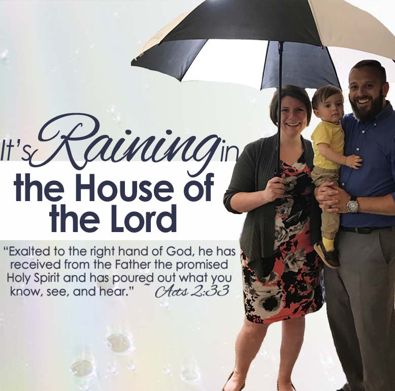 Raining in the house of the Lord